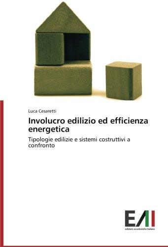 Involucro edilizio ed efficienza energetica: Tipologie edilizie e sistemi costruttivi a confronto (Italian Edition)