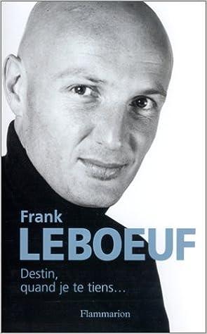 Frank Leboeuf – Destin, quand je te tiens…
