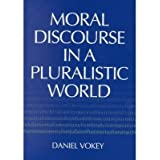 [(Moral Discourse in a Pluralistic World)] [Author: Daniel Vokey] published on (August, 2001)