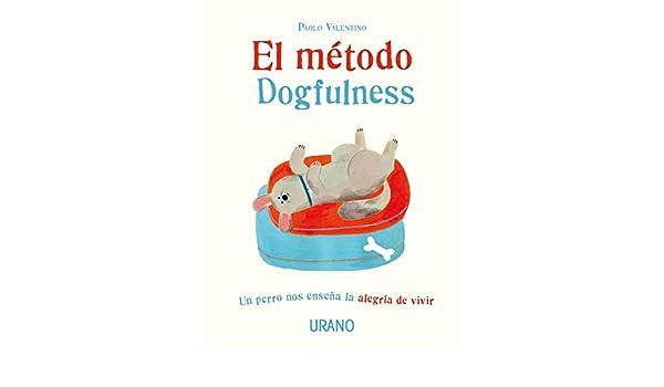 El método Dogfulness: Un perro nos enseña la alegría de vivir ...