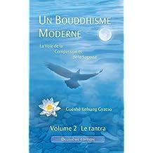 Un Bouddhisme Moderne – La voie de la compassion et de la sagesse –  Volume 2 : le tantra (French Edition)