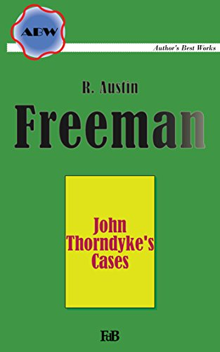 John Thorndyke's Cases (Annotated): With the original illustrations (ABW. Author's Best Works. R. Austin Freeman Book 5) (Cases Annotated)