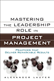 Mastering the Leadership Role in Project Management: Practices that Deliver Remarkable Results (FT Press Operations Management)