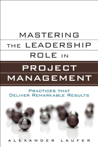 Mastering the Leadership Role in Project Management: Practices that Deliver Remarkable Results (FT Press Operations Mana