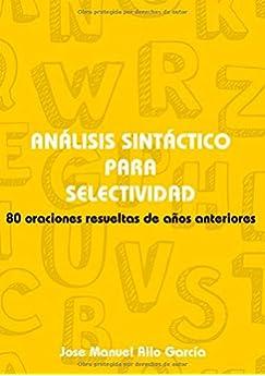 Análisis sintáctico para SELECTIVIDAD: 80 oraciones resueltas de años anteriores Cuadernos de selctividad: Amazon.es: Allo García, Jose Manuel: Libros