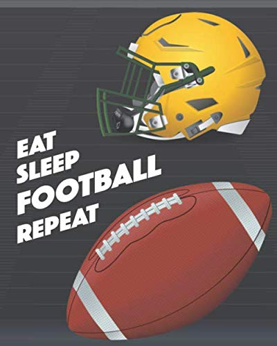 Eat Sleep Football Repeat: - Lined Notebook, Diary, Record, Log Book & Journal - Gift for American Football Fans / Players / Coaches (8
