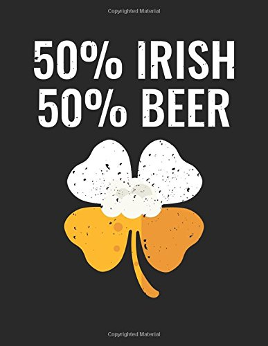 50% Irish 50% Beer: St. Patrick's Day Journal Notebook, Blank Journals For Kids, 8.5 x 11 (Lined Notebooks To Write In) V1