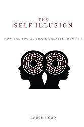 The Self Illusion: How the Social Brain Creates Identity