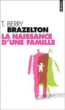 La Naissance d'une famille ou comment se tissent les liens par Brazelton