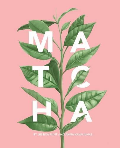 Matcha: A Lifestyle Guide by Jessica Flint, Anna Kavaliunas