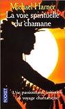 La voie spirituelle du chamane. Le secret d'un sorcier indien d'Amérique du Nord par Harner