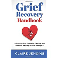 Grief Recovery Handbook: A Step-by-Step Guide for Dealing with loss and Helping Others Through it