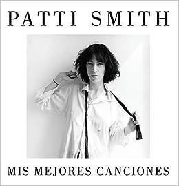 Mis mejores canciones 1970-2015: Amazon.es: Patti Smith, Aurora Echevarría Pérez;: Libros
