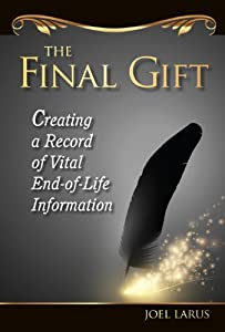 The Final Gift: Creating a Record of Vital End-of-Life Information Joel Larus