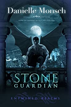 Stone Guardian: Gargoyle Urban Fantasy Romance (Entwined Realms Book 1) by [Monsch, Danielle]