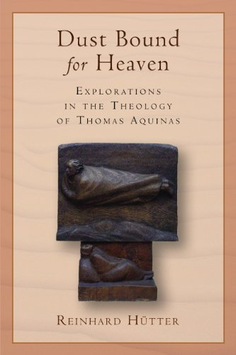Dust Bound for Heaven: Explorations in the Theology of Thomas Aquinas