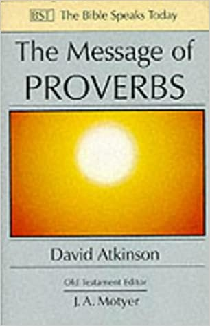 the message of proverbs wisdom for life the bible speaks today d