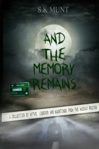 And The Memory Remains: A Collection of Myths, Legends and Haunting stories from the Mackay Region]()