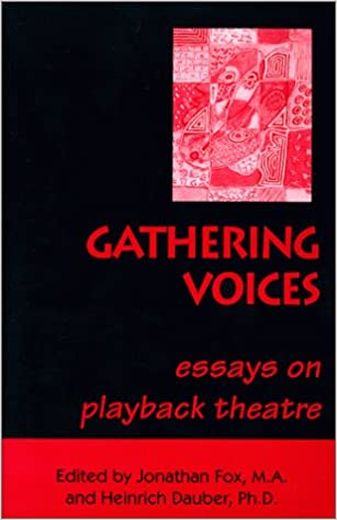 gathering voices essays on playback theatre heinrich dauber  gathering voices essays on playback theatre heinrich dauber jonathan fox 9780964235021 com books