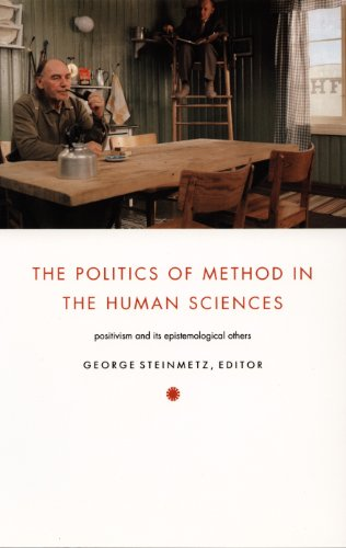 The Politics of Method in the Human Sciences: Positivism and Its Epistemological Others (Politics, History, and Culture)