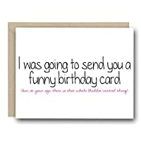 Funny Birthday Card - I Was Going To Send You A Funny Birthday Card