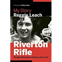 The Riverton Rifle: My Story―Straight Shooting on Hockey and on Life