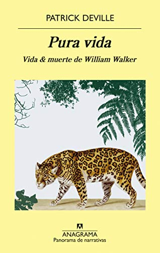 Pura vida: Vida & muerte de William Walker (PANORAMA DE NARRATIVAS nº 974)