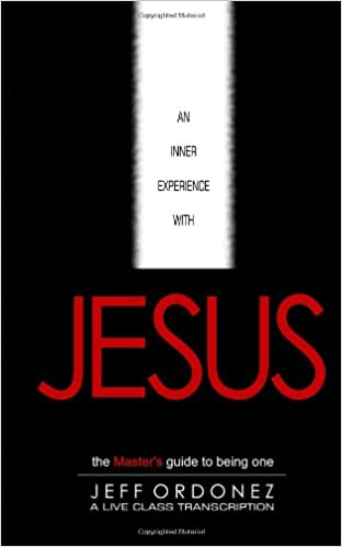 An Inner Experience With Jesus - The Master's Guide To Being One (A Live Class Transcription)