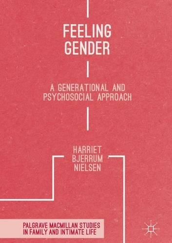 Feeling Gender: A Generational and Psychosocial Approach (Palgrave Macmillan Studies in Family and Intimate Life)