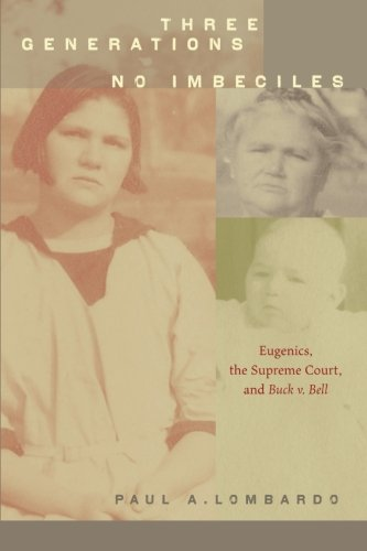 Three Generations, No Imbeciles: Eugenics, the Supreme Court, and Buck v. - Oak Court