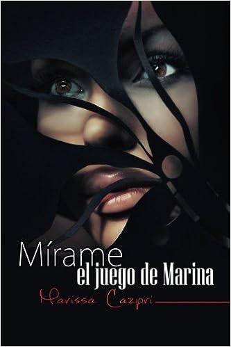 Mirame, el juego de Marina: Volume 1 (Mrame): Amazon.es: Marissa Cazpri: Libros