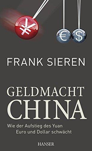 Geldmacht China: Wie der Aufstieg des Yuan Euro und Dollar schwächt Gebundenes Buch – 25. Februar 2013 Frank Sieren 3446434879 Volkswirtschaft Europäische Union