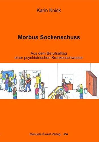Morbus Sockenschuss: Aus dem Berufsalltag einer psychiatrischen Krankenschwester
