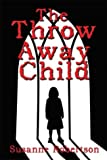 The Throw Away Child, Susanne Robertson, 1413700942