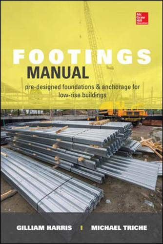 Footings Manual: Pre-designed Foundation and Anchorage for Single Story Buildings: Pre-designed Foundations and Anchorage for Low-Rise Buildings (Structural Foundations Manual For Low Rise Buildings)