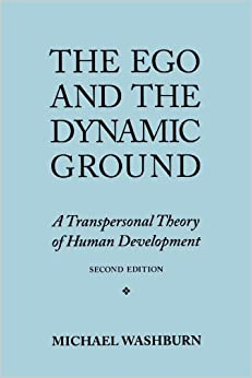 The Ego and the Dynamic Ground: A Transpersonal Theory of Human Development