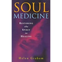 Soul Medicine: Returning the Spirit to Healing by Helen Graham (2001-04-01)