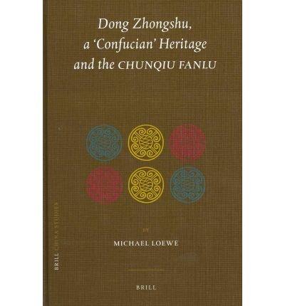 Dong Zhongshu, a 'confucian' Heritage and the Chunqiu Fanlu(Hardback) - 2011 Edition