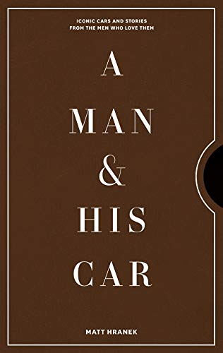 Book Cover: A Man & His Car: Iconic Cars and Stories from the Men Who Love Them