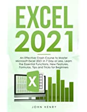 Excel 2021: An Effective Crash Course to Master Microsoft Excel 2021 in 7 Day or Less, Learn the Essential Functions, New Features, Formulas, Tips and Tricks for Beginners