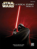 Star Wars: A Musical Journey (Music From Episodes I - Vi) Piano Solos