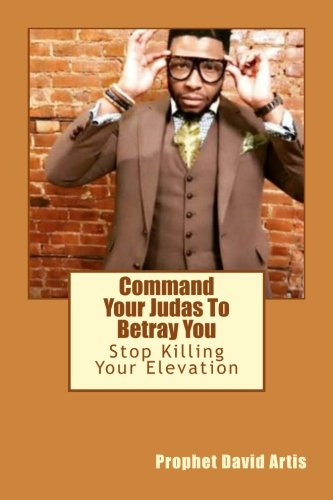 Command Your Judas To Betray You: Stop Killing Your Elevation