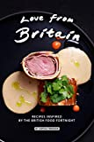 Love from Britain: Recipes Inspired by the British Food Fortnight
