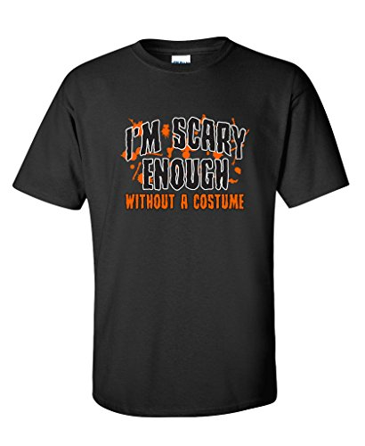 I'm Scary Enough Without A Costume Halloween Mens Very Funny T-Shirt 4XLT Black