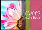 Flowers Picture Book: Gifts For Seniors or Adults With Dementia or Alzheimer Patients Large Print Colorful Words Free Photos