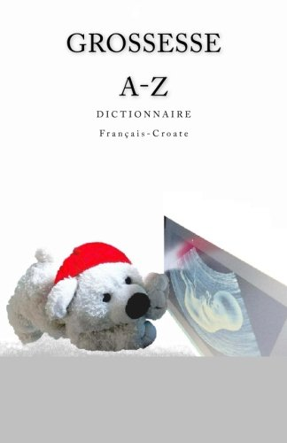 Grossesse A-Z Dictionnaire Francais-Croate (French Edition)