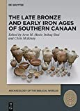 And the Canaanite Was Then in the Land: Selected Studies on the Late Bronze and Early Iron Ages of Southern Canaan (Archaeology of Biblical Worlds)