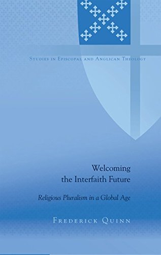 Read Online Welcoming the Interfaith Future: Religious Pluralism in a Global Age (Studies in Episcopal and Anglican Theology) ebook