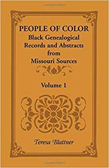 People of Color: Black Genealogical Records and Abstracts from Missouri Sources, Volume 1: 001