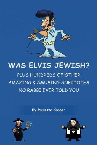 Was Elvis Jewish?: Plus Hundreds of Amazing & Amusing Anecdotes No Rabbi Ever Told You ebook